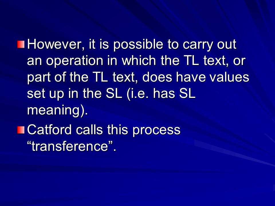 However, it is possible to carry out an operation in which the TL text, or part of the TL text, does have values set up in the SL (i.e. has SL meaning