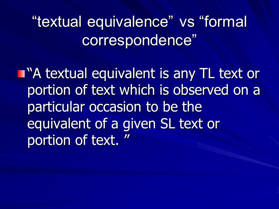 """textual equivalence"" vs ""formal correspondence"" ""A textual equivalent is any TL text or portion of text which is observed on a particular occasion to"