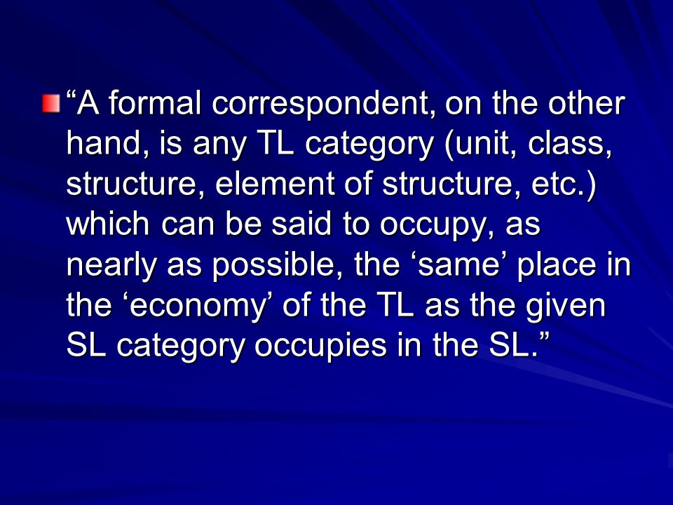 """A formal correspondent, on the other hand, is any TL category (unit, class, structure, element of structure, etc.) which can be said to occupy, as ne"