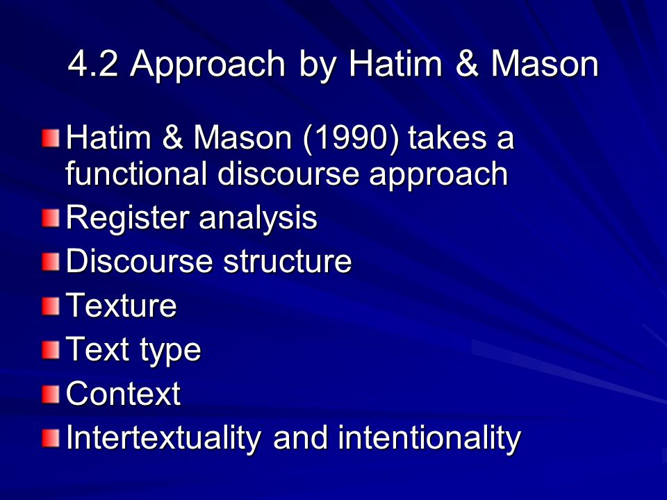 4.2 Approach by Hatim & Mason Hatim & Mason (1990) takes a functional discourse approach Register analysis Discourse structure Texture Text type Conte