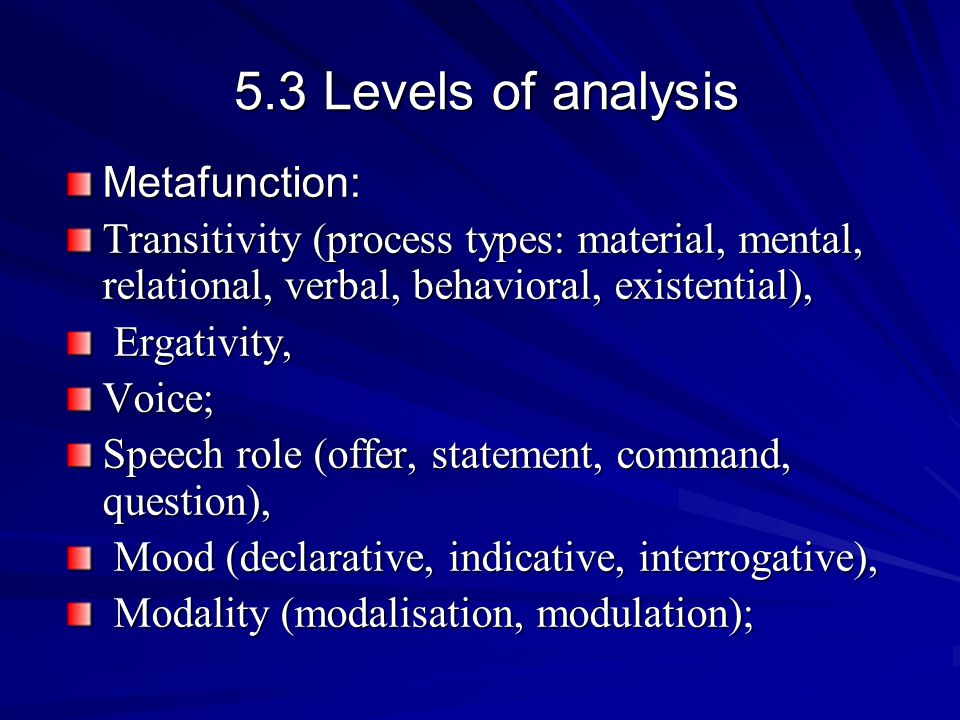 5.3 Levels of analysis 5.3 Levels of analysis Metafunction: Transitivity (process types: material, mental, relational, verbal, behavioral, existential