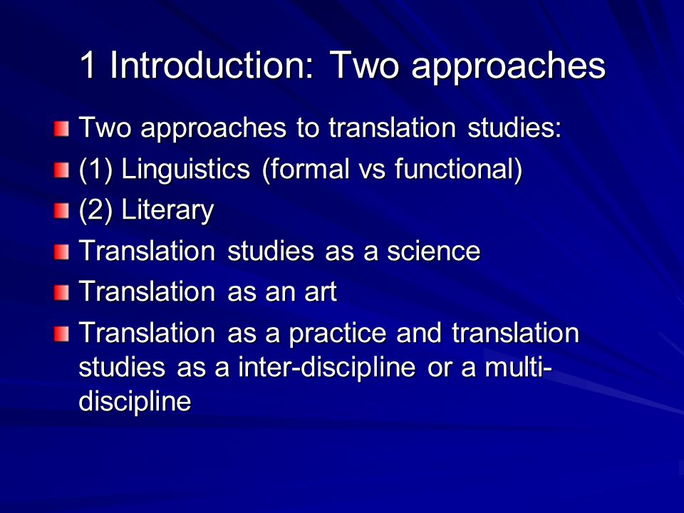 1 Introduction: Two approaches Two approaches to translation studies: (1) Linguistics (formal vs functional) (2) Literary Translation studies as a sci