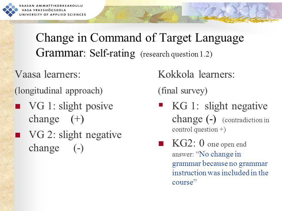 Change in Command of Target Language Grammar : Self-rating (research question 1.2) Kokkola learners: (final survey)  KG 1: slight negative change (-)