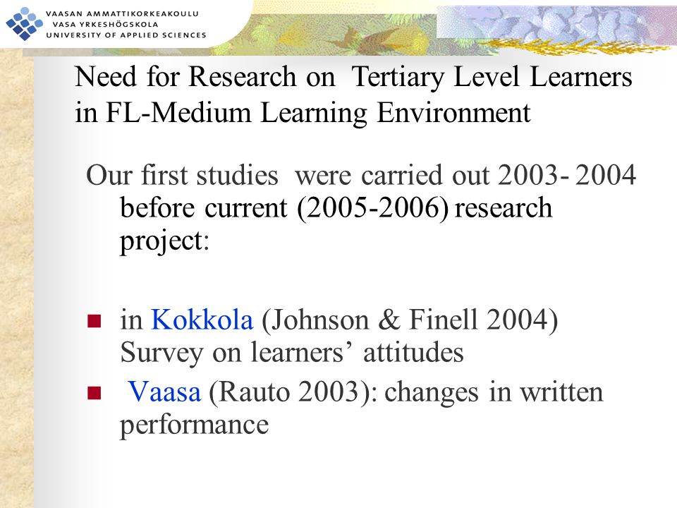 Our first studies were carried out 2003- 2004 before current (2005-2006) research project: in Kokkola (Johnson & Finell 2004) Survey on learners' atti