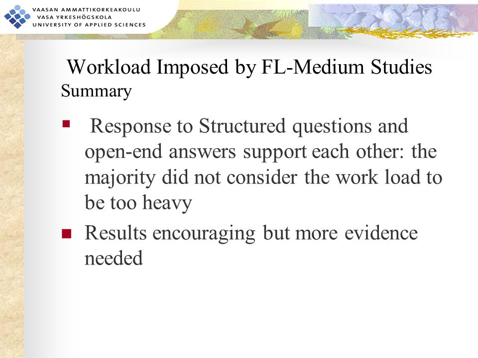 Workload Imposed by FL-Medium Studies Summary  Response to Structured questions and open-end answers support each other: the majority did not conside