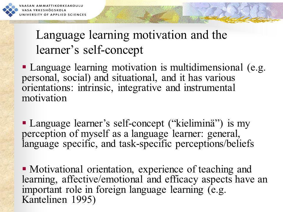 Language learning motivation and the learner's self-concept  Language learning motivation is multidimensional (e.g. personal, social) and situational