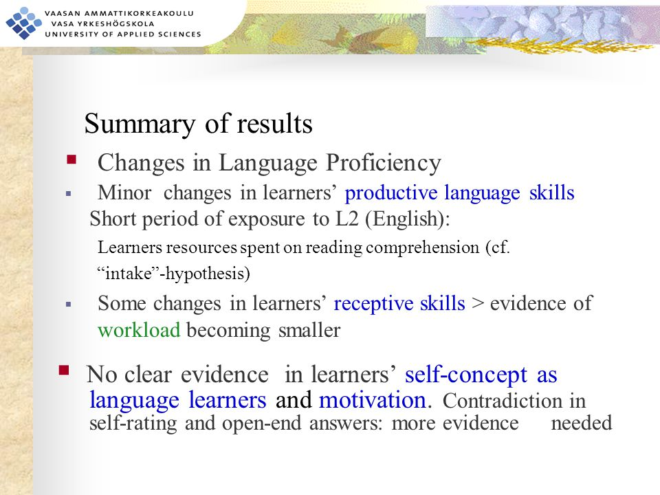  Changes in Language Proficiency  Minor changes in learners' productive language skills Short period of exposure to L2 (English): Learners resources
