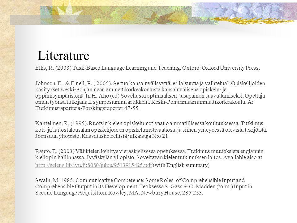 Literature Ellis, R. (2003) Task-Based Language Learning and Teaching. Oxford: Oxford University Press. Johnson, E. & Finell, P. ( 2005). Se tuo kansa