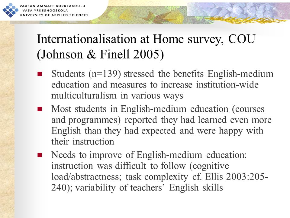 Internationalisation at Home survey, COU (Johnson & Finell 2005) Students (n=139) stressed the benefits English-medium education and measures to incre