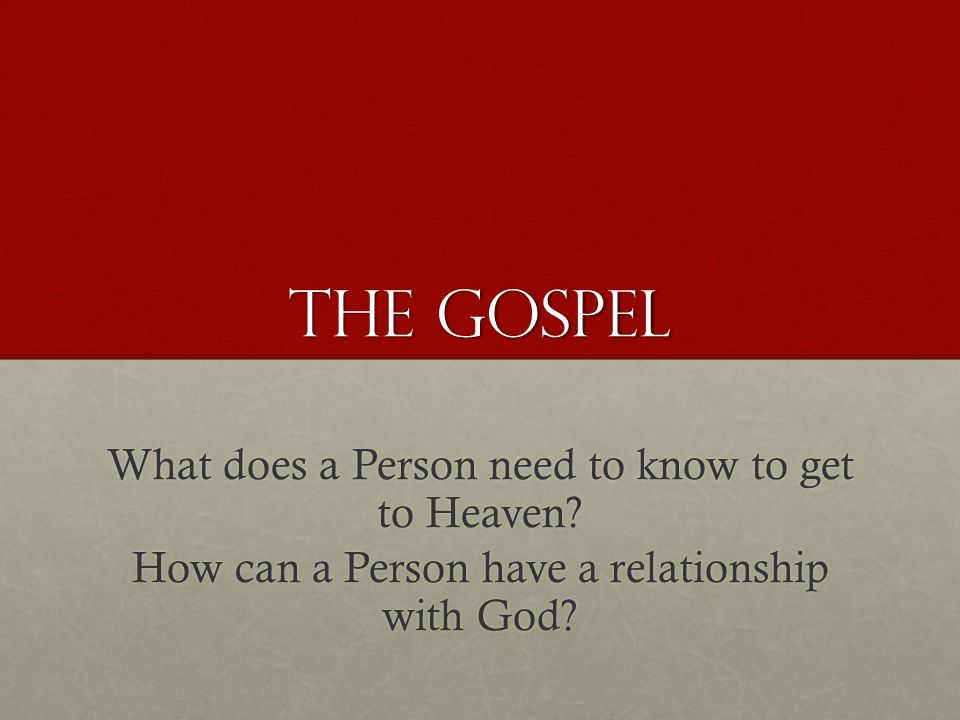 the Gospel What does a Person need to know to get to Heaven.