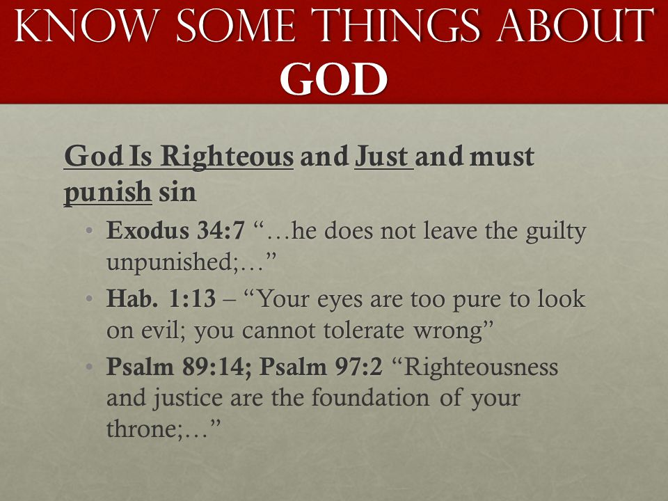 """Know Some Things About GOD God Is Righteous and Just and must punish sin Exodus 34:7 """"…he does not leave the guilty unpunished;…"""" Exodus 34:7 """"…he doe"""