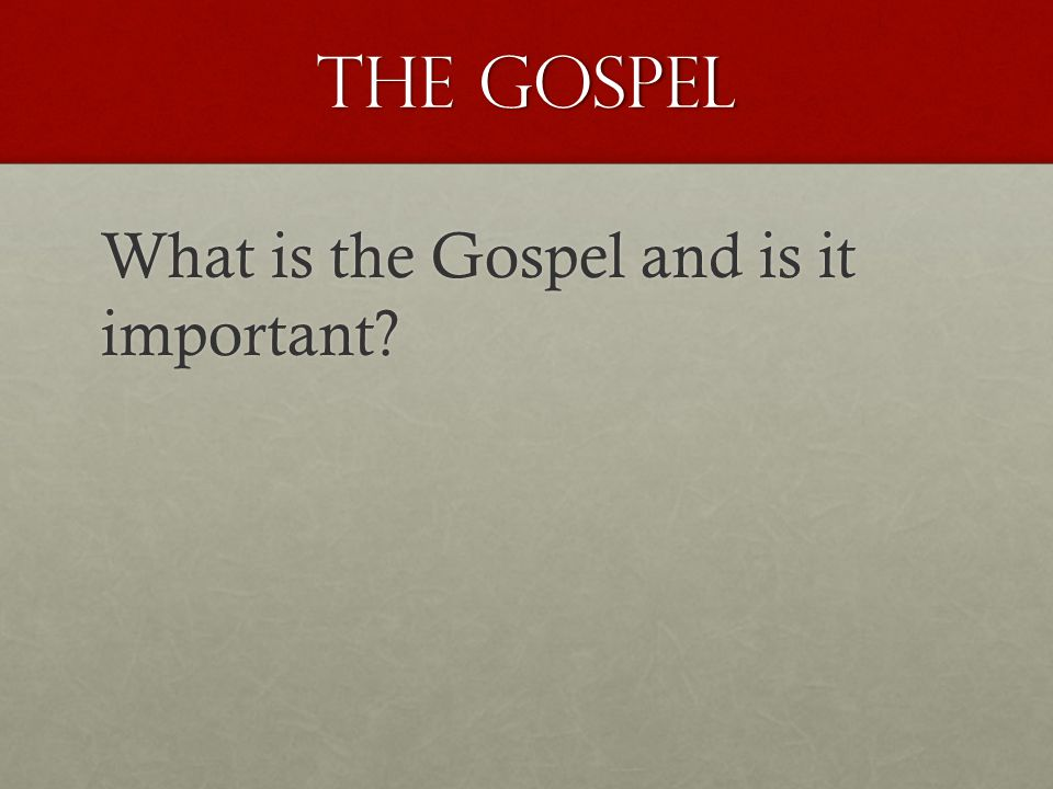 the Gospel What is the Gospel and is it important