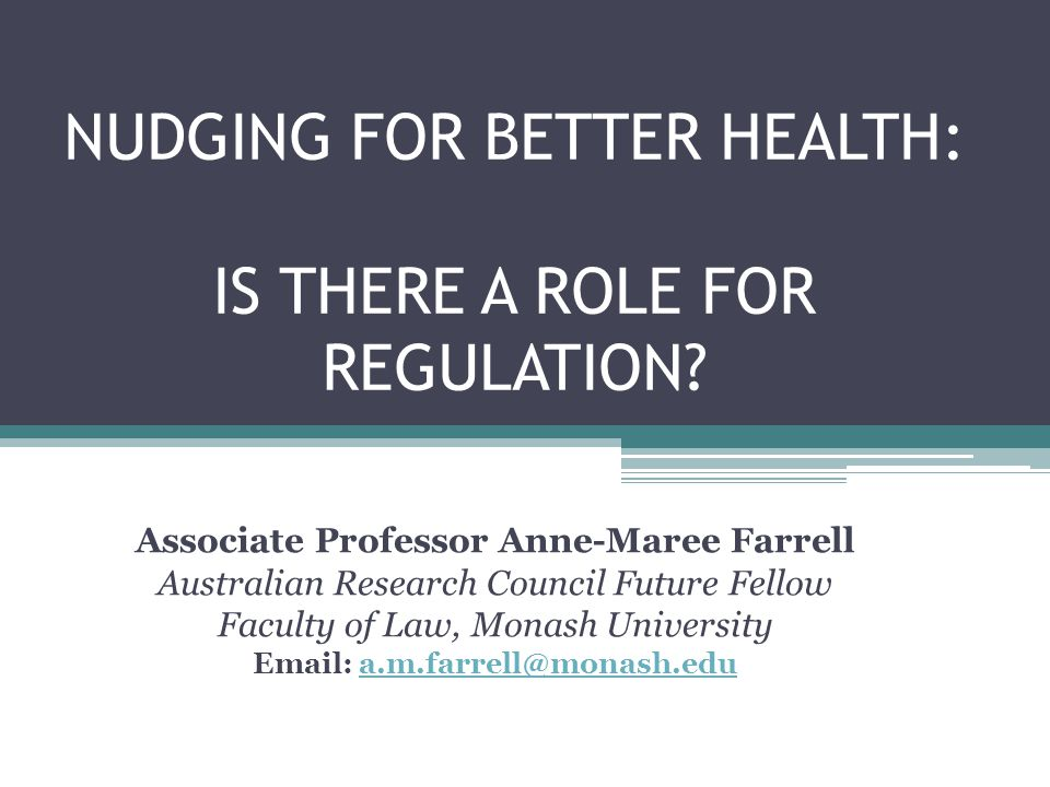 Overview Relationship between Nudge and Regulation ▫Focus on public sector; role of state/government ▫Overview rather than case studies Focus on Health: ▫Role of Nudges ▫Designing Nudge Policy ▫Role of Regulation Concluding comments 2