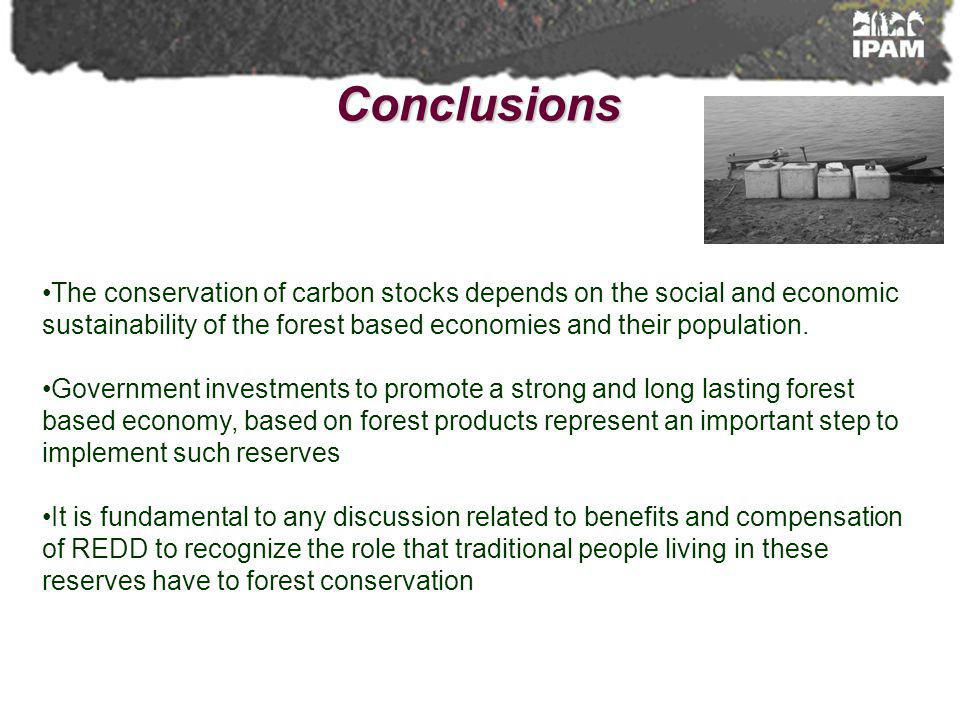 Conclusions The conservation of carbon stocks depends on the social and economic sustainability of the forest based economies and their population. Go