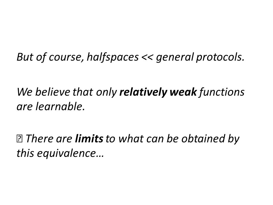 But of course, halfspaces << general protocols.