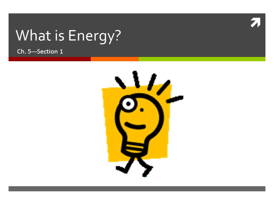  What is Energy? Ch. 5---Section 1