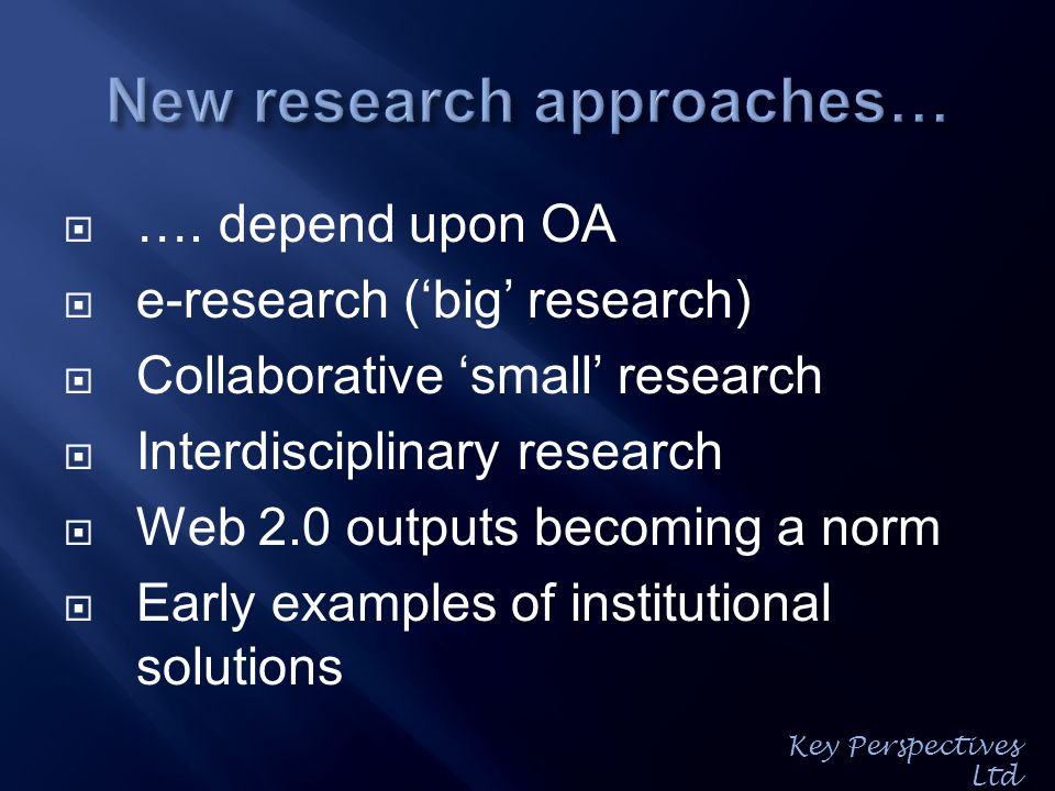  …. depend upon OA  e-research ('big' research)  Collaborative 'small' research  Interdisciplinary research  Web 2.0 outputs becoming a norm  Ea