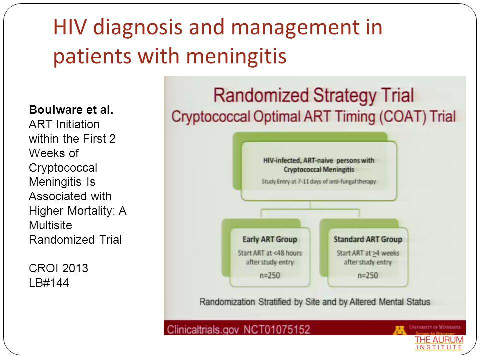 HIV diagnosis and management in patients with meningitis Boulware et al. ART Initiation within the First 2 Weeks of Cryptococcal Meningitis Is Associa