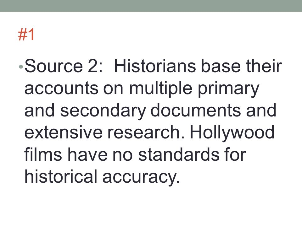 #1 Source 2: Historians base their accounts on multiple primary and secondary documents and extensive research.