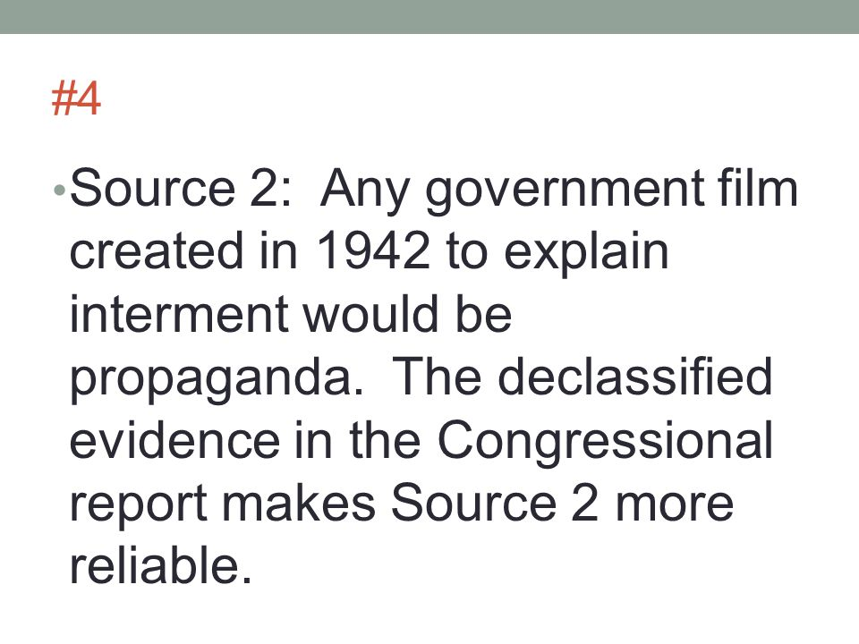 #4 Source 2: Any government film created in 1942 to explain interment would be propaganda.