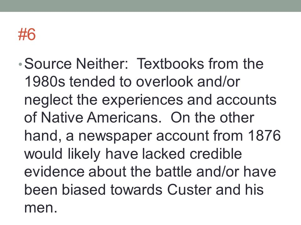#6 Source Neither: Textbooks from the 1980s tended to overlook and/or neglect the experiences and accounts of Native Americans.