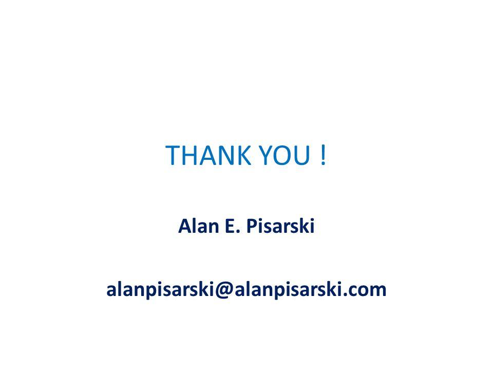 THANK YOU ! Alan E. Pisarski alanpisarski@alanpisarski.com