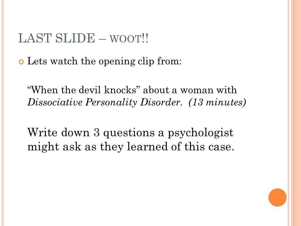 """LAST SLIDE – WOOT !! Lets watch the opening clip from: """"When the devil knocks"""" about a woman with Dissociative Personality Disorder. (13 minutes) Writ"""