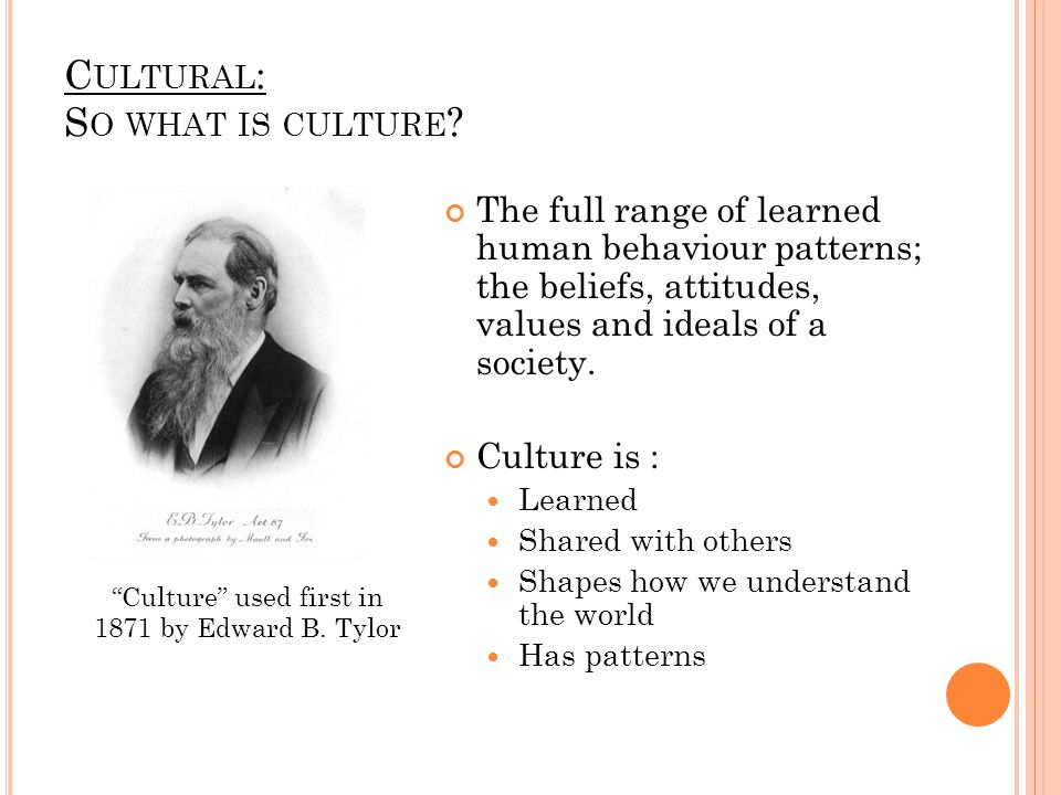 C ULTURAL : S O WHAT IS CULTURE .