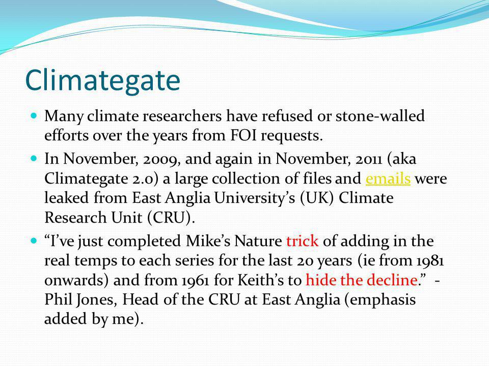 Climategate Many climate researchers have refused or stone-walled efforts over the years from FOI requests. In November, 2009, and again in November,