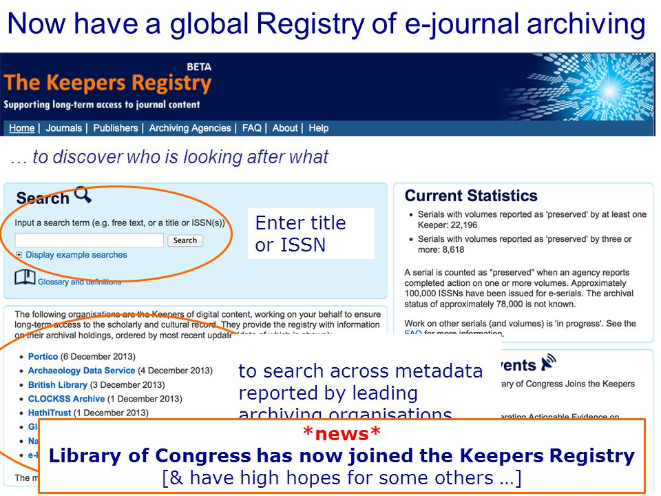 Now have a global Registry of e-journal archiving Enter title or ISSN to search across metadata reported by leading archiving organisations … to discover who is looking after what *news* Library of Congress has now joined the Keepers Registry [& have high hopes for some others …]