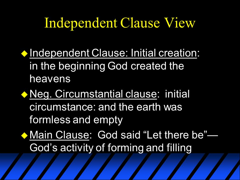 Independent Clause View u Independent Clause: Initial creation: in the beginning God created the heavens u Neg.