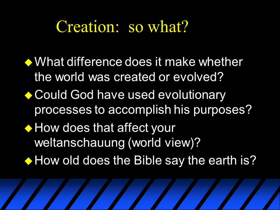 Creation: so what.u What difference does it make whether the world was created or evolved.