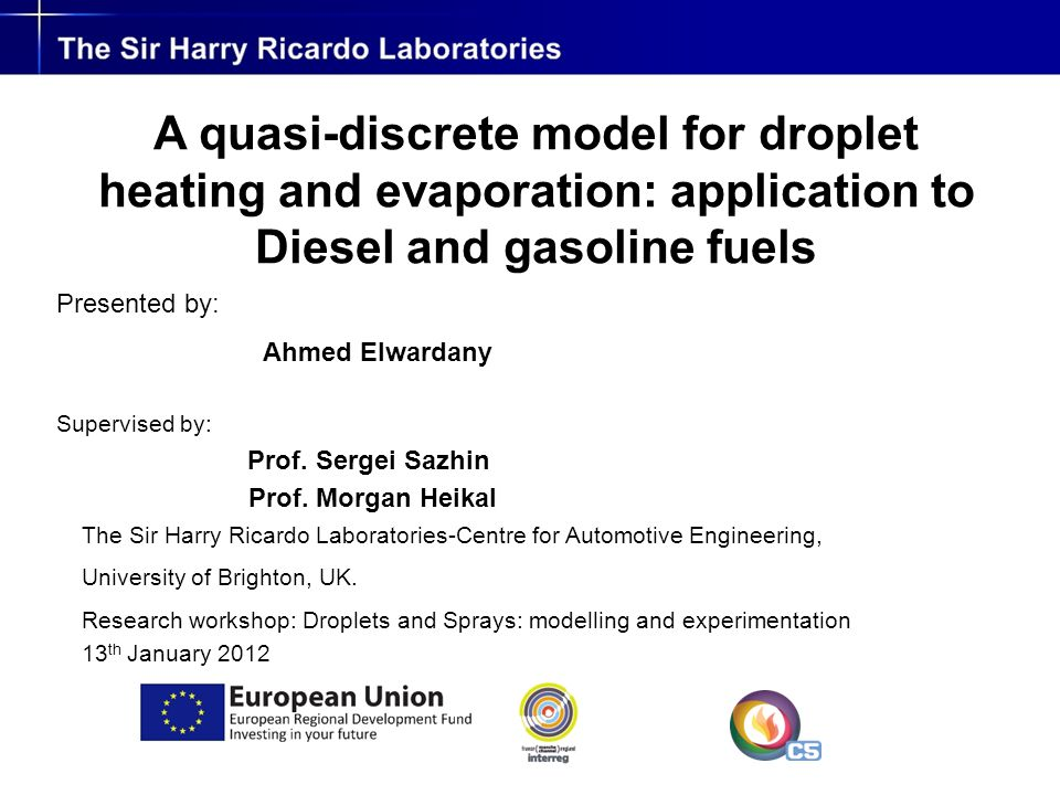 The Sir Harry Ricardo Laboratories-Centre for Automotive Engineering, University of Brighton, UK. Research workshop: Droplets and Sprays: modelling an
