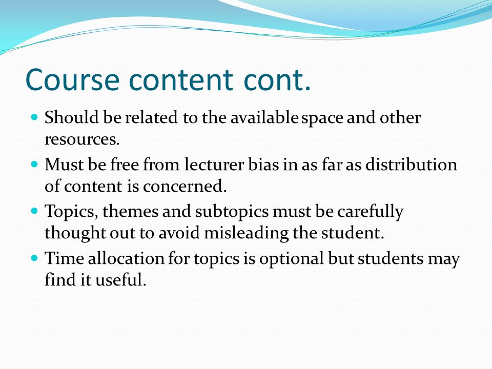 Course content cont. Should be related to the available space and other resources.
