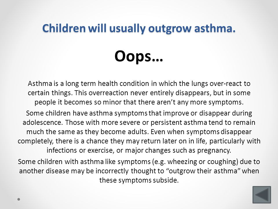 Children will usually outgrow asthma.