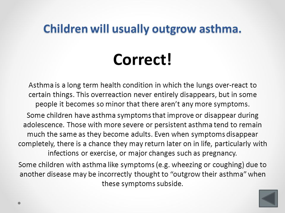 Children will usually outgrow asthma. Correct.