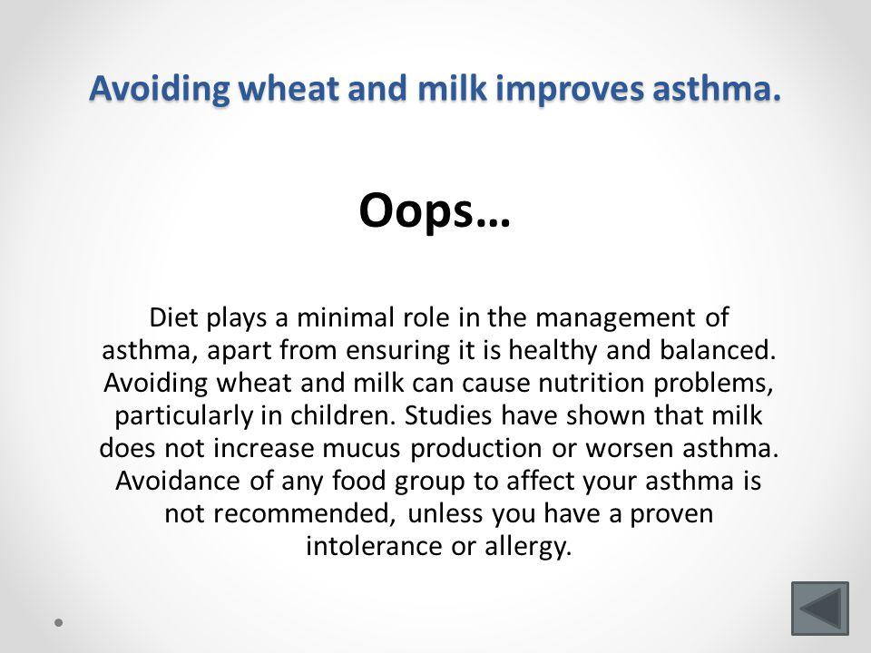 Avoiding wheat and milk improves asthma.