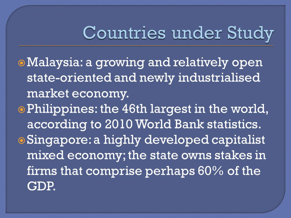  Malaysia: a growing and relatively open state-oriented and newly industrialised market economy.