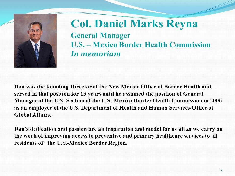 Dan was the founding Director of the New Mexico Office of Border Health and served in that position for 13 years until he assumed the position of General Manager of the U.S.
