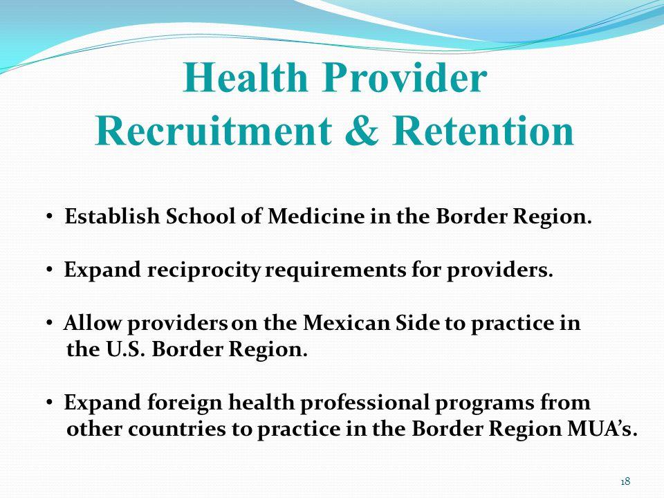 Health Provider Recruitment & Retention 18 Establish School of Medicine in the Border Region.