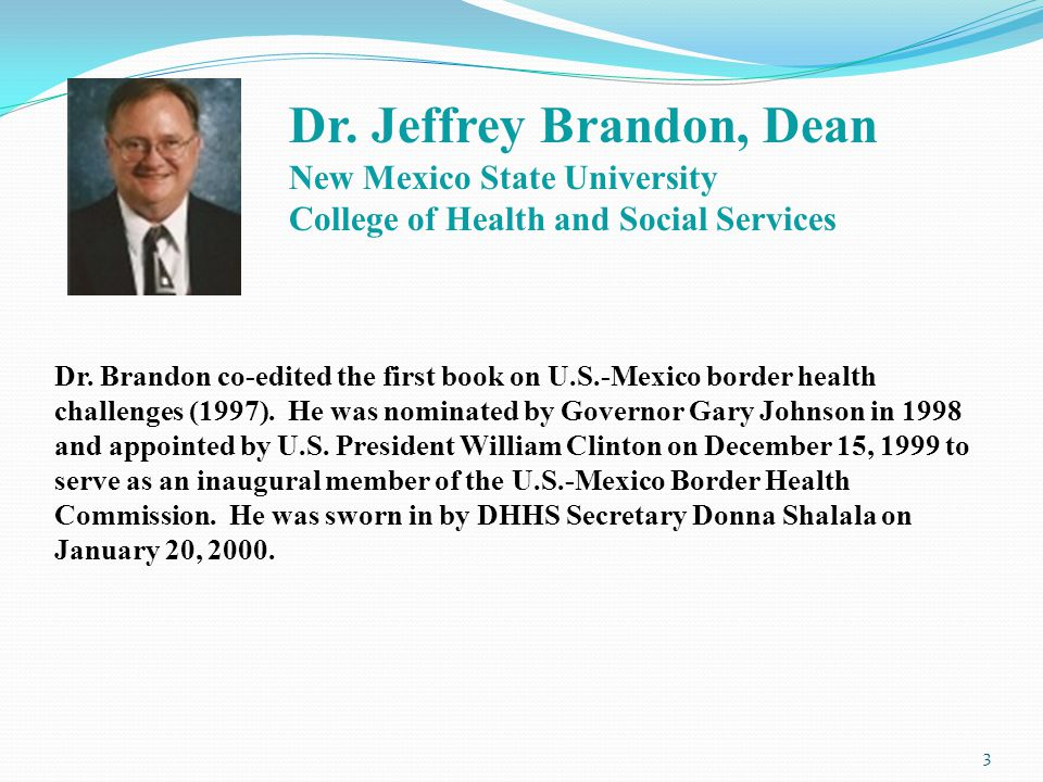 3 Dr. Jeffrey Brandon, Dean New Mexico State University College of Health and Social Services Dr.