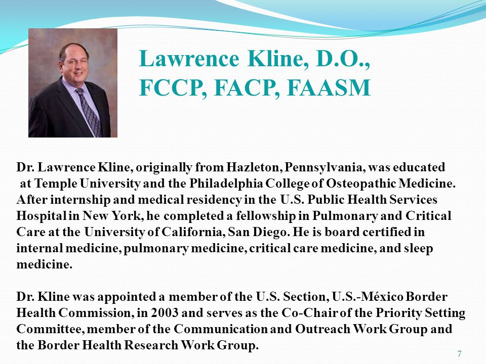 Dr. Lawrence Kline, originally from Hazleton, Pennsylvania, was educated at Temple University and the Philadelphia College of Osteopathic Medicine. Af