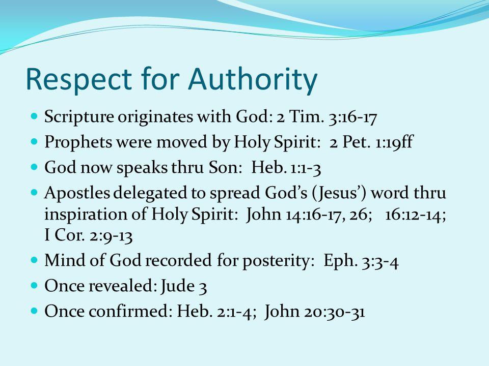 Respect for Authority Scripture originates with God: 2 Tim.