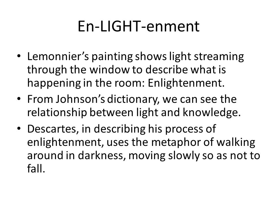 En-LIGHT-enment Lemonnier's painting shows light streaming through the window to describe what is happening in the room: Enlightenment.
