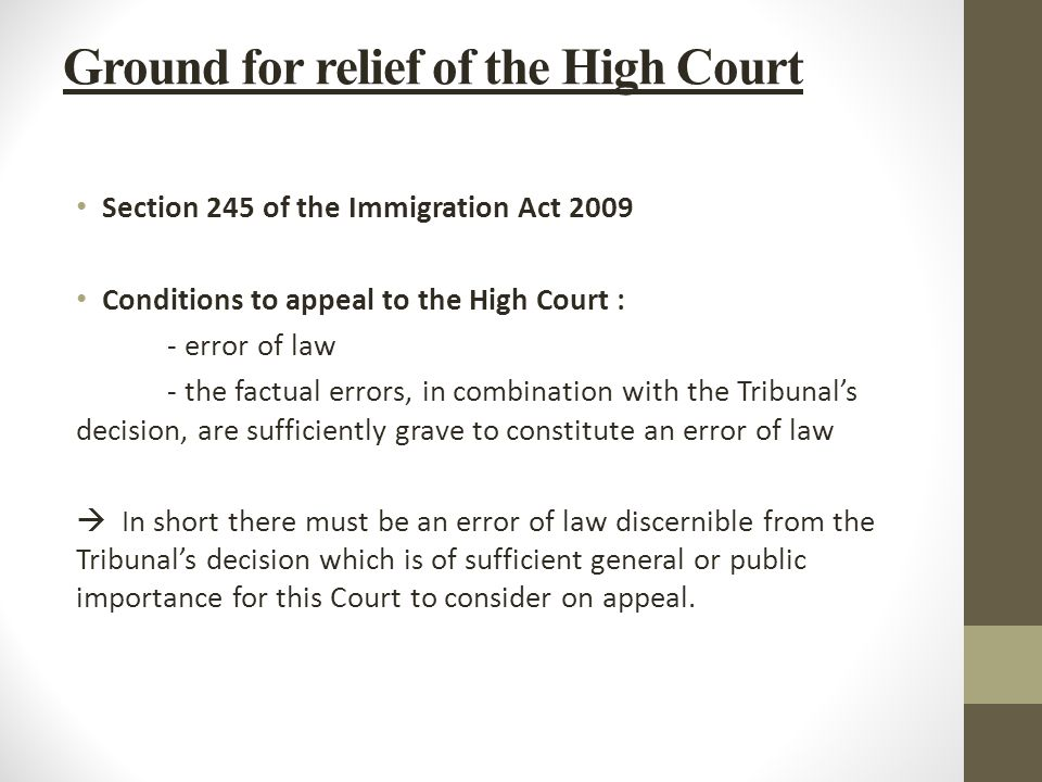 Ground for relief of the High Court Section 245 of the Immigration Act 2009 Conditions to appeal to the High Court : - error of law - the factual erro