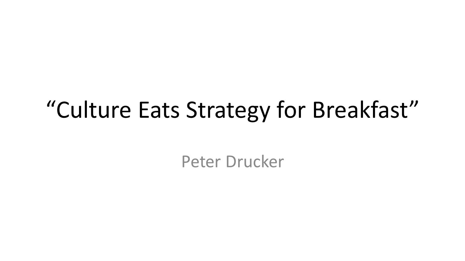 """Culture Eats Strategy for Breakfast"" Peter Drucker"