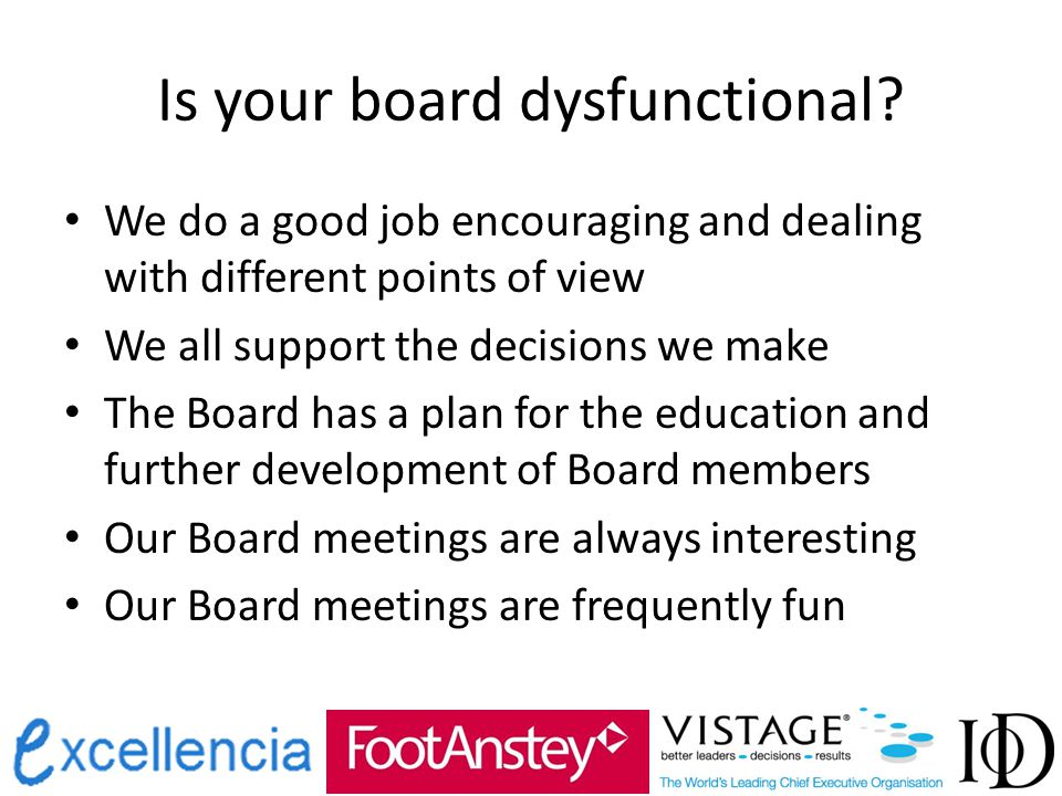 Is your board dysfunctional? We do a good job encouraging and dealing with different points of view We all support the decisions we make The Board has