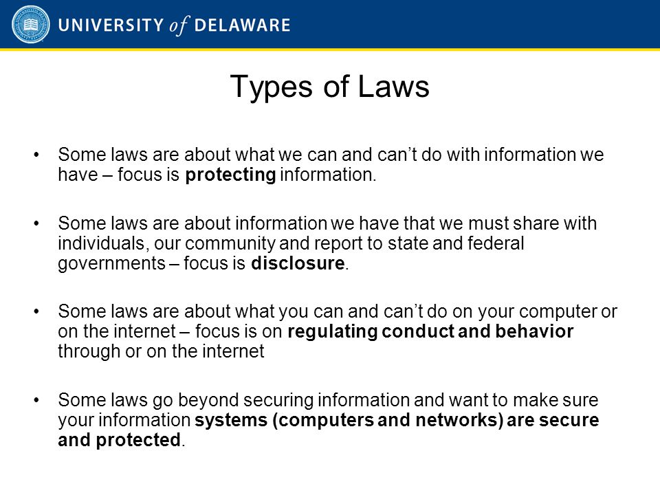 Types of Laws Some laws are about what we can and can't do with information we have – focus is protecting information.