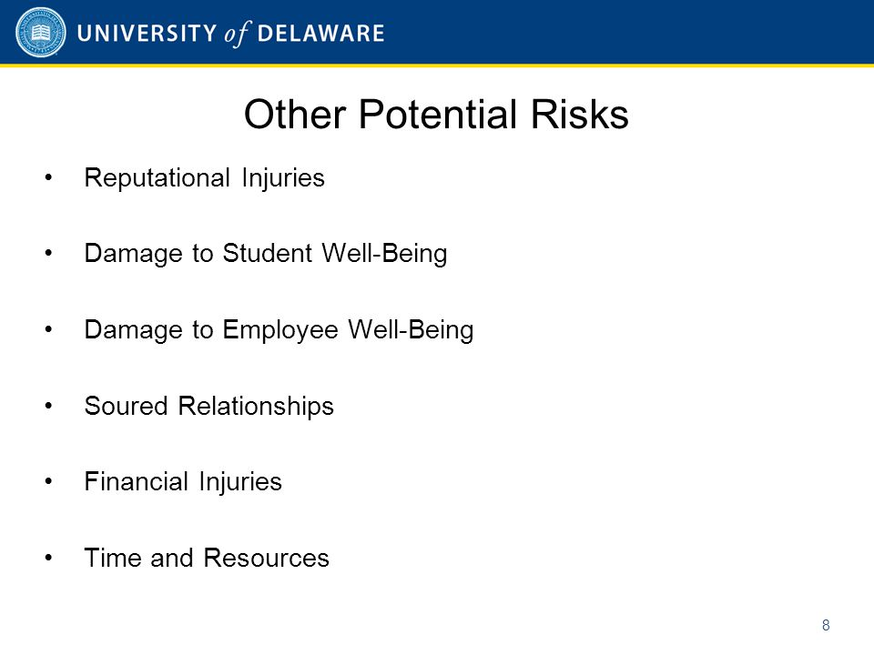 Other Potential Risks Reputational Injuries Damage to Student Well-Being Damage to Employee Well-Being Soured Relationships Financial Injuries Time and Resources 8