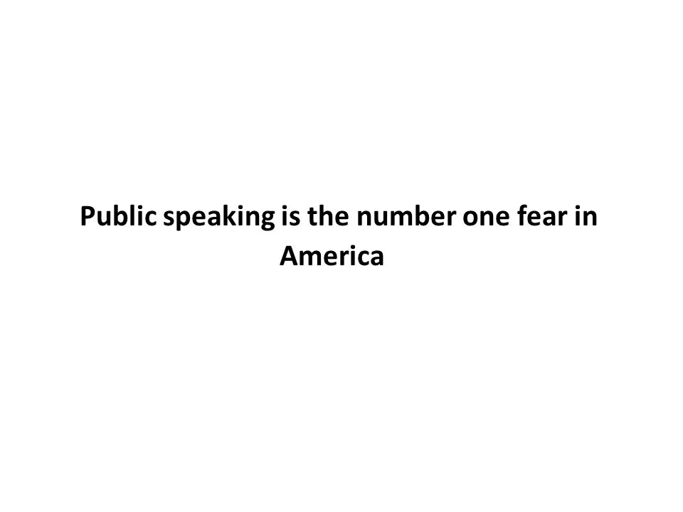 Public speaking is the number one fear in America